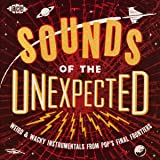 Sounds Of The Unexpected - Weird & Wacky Instrumentals From Pop's Final Frontiers