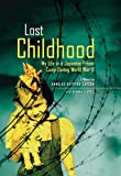 Lost Childhood: My Life in a Japanese Prison Camp During World War II (National Geographic-memoirs)