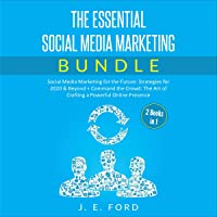 The Essential Social Media Marketing Bundle (2 Books in 1): Social Media Marketing for the Future: Strategies for 2020 & Beyond + Command the Crowd: The Art of Crafting a Powerful Online Presence