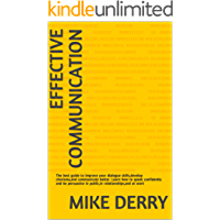 Effective Communication: The best guide to improve your dialogue skills,develop charisma,and communicate better. Learn how to speak confidently and be ... relationships,and at work (English Edition)