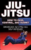 Jiu Jitsu: How To Pass Control And Submit