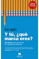 Y tú, ¿qué marca eres?: 20 claves para gestionar tu reputación personal (Spanish Edition) Kindle Edition