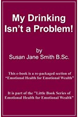 My Drinking Isn't A Problem (Little Book Series of Emotional Health for Emotional Wealth 8) Kindle Edition