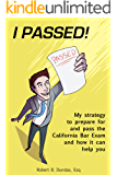 Passing the Bar Exam on Your First Try: The strategy that allowed me to prepare for and pass the California Bar Exam, and how it can help you