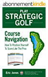 Play Strategic Golf: Course Navigation: How To Position Yourself To Score Like The Pros (English Edition)