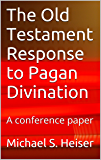 The Old Testament Response to Pagan Divination: A conference paper
