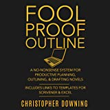 Fool Proof Outline: A No-Nonsense System for Productive Brainstorming, Outlining, Drafting Novels: Fool Proof Writer, Book 1