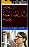 Professor Smiggles & the New Intellectual Warfare (Gang of Sneers Book 2)