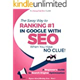 SEO - The Sassy Way to Ranking #1 in Google - when you have NO CLUE!: A Beginner's Guide to Search Engine Optimization (Begin