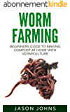 Worm Farming - Creating Compost At Home With Vermiculture: Learn To Create Compost From Kitchen Waste At Home (Inspiring Gardening Ideas Book 8) (English Edition)