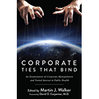 Corporate Ties that Bind: An Examination of Corporate Manipulation and Vested Interest in Public Health (English Edition)
