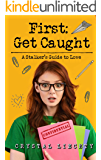 First: Get Caught: A Stalker's Guide to Love (Pruitt Prep Book 1)