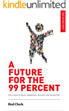 A Future for the 99 Percent: The 4 Keys to Peace, Happiness, Security, and Connection (Save the World Book 1)