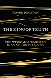 The Ring of Truth: The Wisdom of Wagner's Ring of the Nibelung