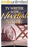 TV Writer by Day, Novelist by Night: How to Write Your Novel and Keep Your Day Job