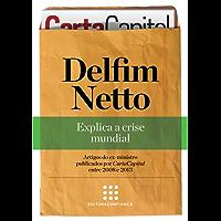 """Delfim Netto: explica a crise mundial (""""Série Artigos"""" Coletânea de CartaCapital Livro 2)"""