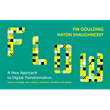 Flow: A Handbook for Change-Makers, Mavericks, Innovation Activists and Leaders: Digital Transformation Simplied