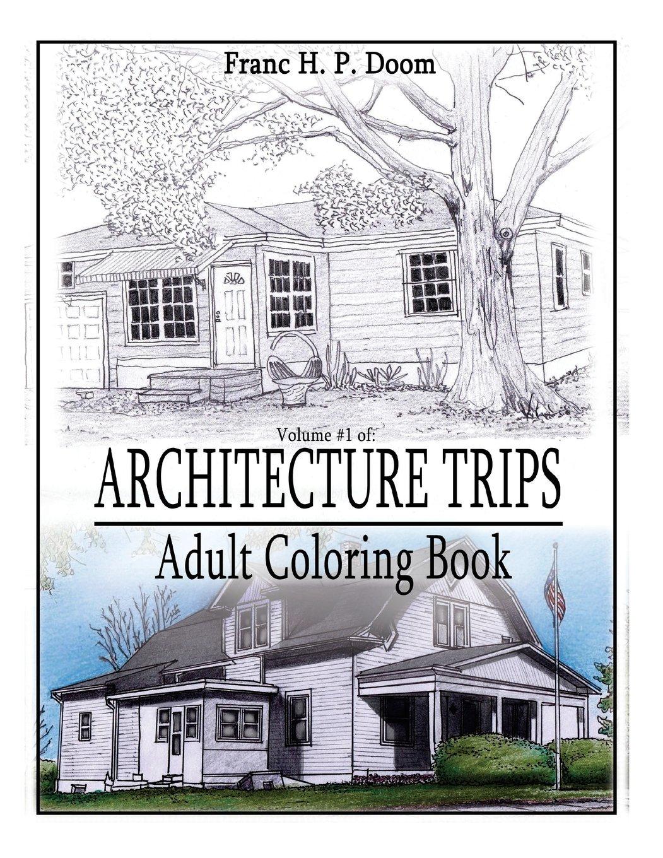 Coloring book real estate - Amazon Com Architecture Trips Adult Coloring Book Color Architecture Volume 1 9781539999683 Franc H P Doom Books