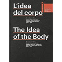 L'idea del corpo. Merce Cunningham, Steve Paxton, Julian Beck, Meredith Monk e Simone Forti dall'Archivio della Biennale 1960-1676. Ediz. multilingue