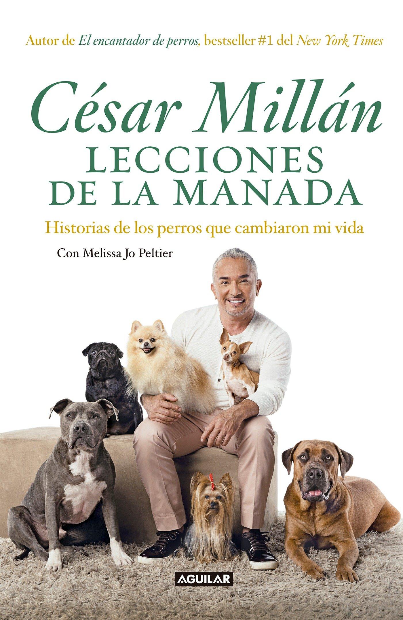 Lecciones de la manada/Cesar Millan's Lessons From the Pack: Historias de los perros que cambiaron mi vida (Spanish Edition)