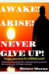 AWAKE! ARISE! NEVER GIVE UP!: Your success is within you....(Self help & self help books, motivational self help books, personal development, self improvement) Kindle Edition