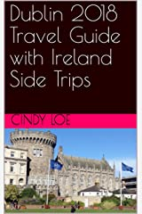 Dublin 2018 Travel Guide with Ireland Side Trips Kindle Edition