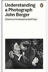 Understanding a Photograph (Penguin Modern Classics) Kindle Edition