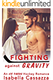 Fighting against Gravity: A Standalone Enemies-to-Lovers Sports Romance (An Ice Tigers Hockey Romance Book 3)