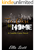 Too Close To Home: A Camille Carter Novel (Camille Carter Mysteries Book 1)
