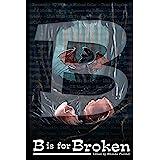B is for Broken (Alphabet Anthologies)