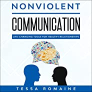 Nonviolent Communication: Life-Changing Tools for Healthy Relationships