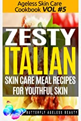 Zesty Italian Cook Book Skin Care Recipes For Youthful Skin: The Italian Cookbook Anti Aging Diet (The Ageless Skin Care Cookbook Volume 5) Kindle Edition