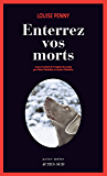 Enterrez vos morts: Une enquête de l'inspecteur-chef Armand Gamache