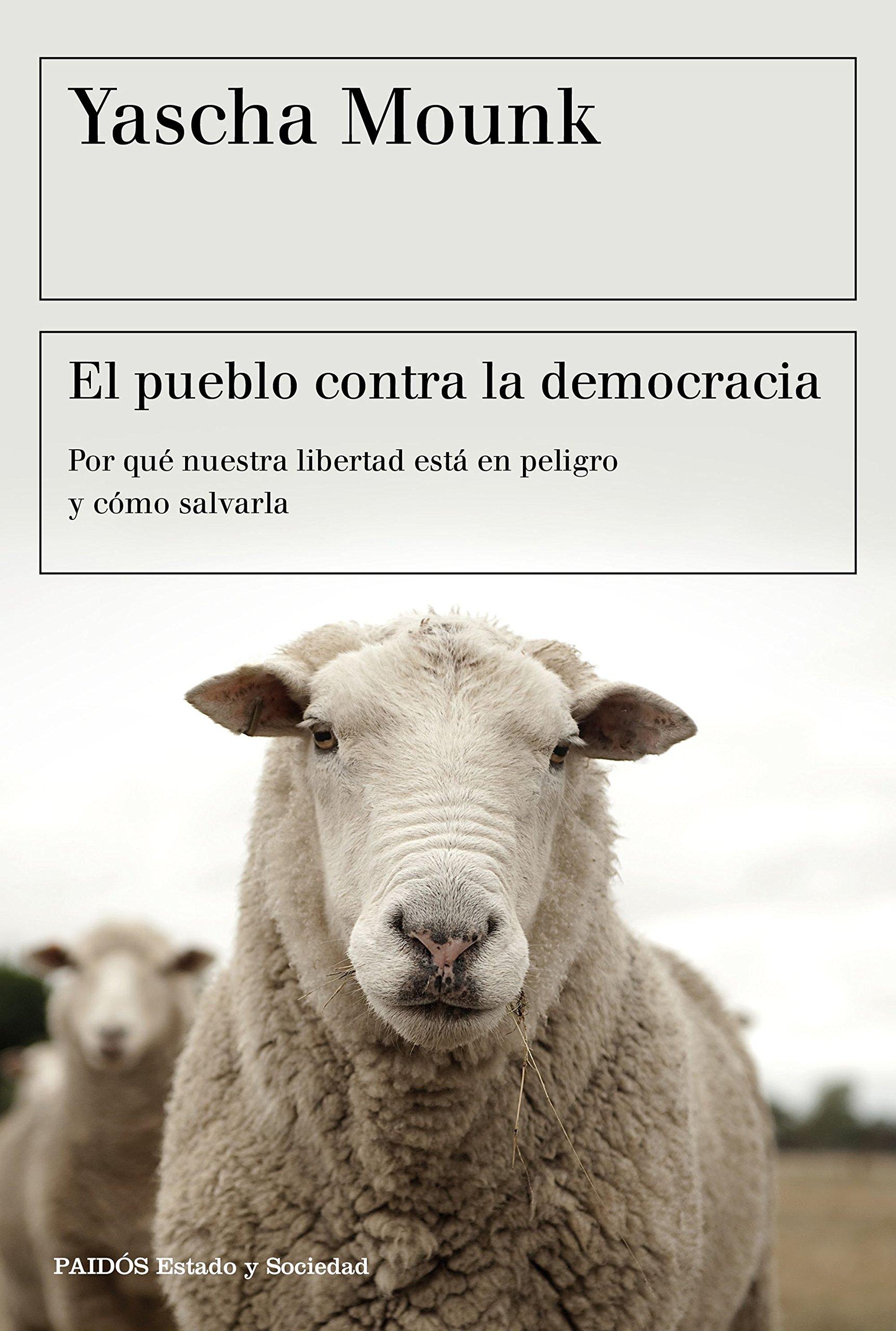 El pueblo contra la democracia: Por qué nuestra libertad está en peligro y cómo salvarla (Estado y Sociedad) Tapa blanda – 6 sep 2018 Yascha Mounk Albino Santos Mosquera Ediciones Paidós 8449334829