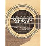 Build Your Own Acoustic Guitar: Complete Instructions and Full-Size Plans (LIVRE SUR LA MU)