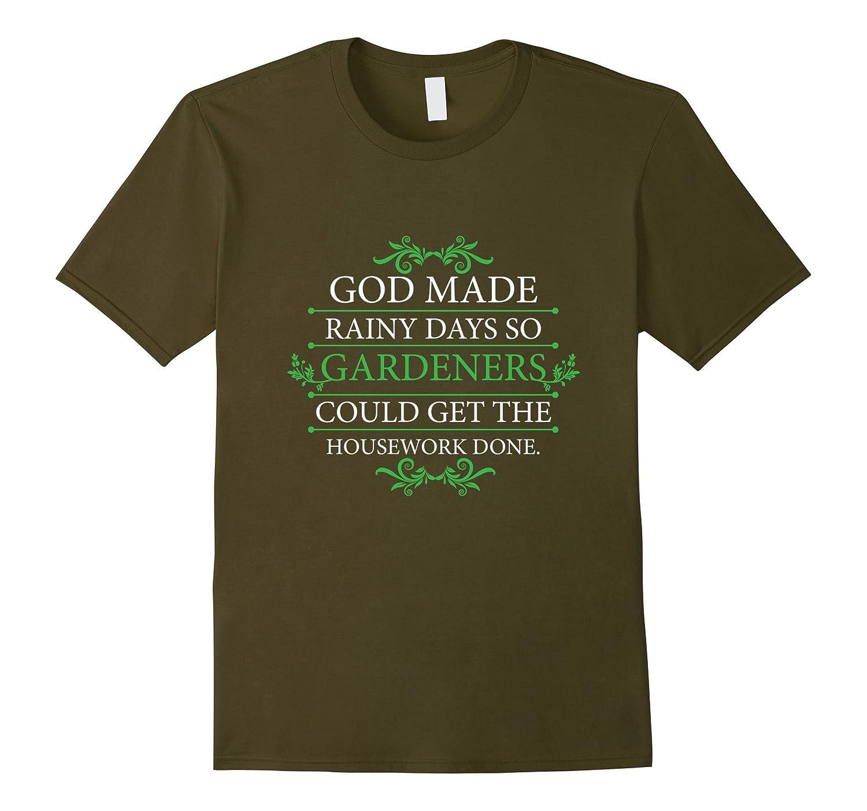 God Made Rainy Days for Gardeners Funny Gardening Shirt-TD – theteejob