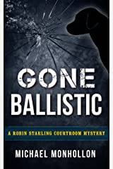 Gone Ballistic (A Robin Starling Courtroom Mystery Book 6) Kindle Edition