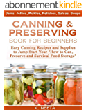 """Canning and Preserving Book for Beginners: Easy Canning Recipes and Supplies to Jump Start Your """"How to Can, Preserve and Survival Food Storage"""" (English Edition)"""