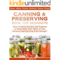 Canning and Preserving Book for Beginners: Easy Canning Recipes and Supplies to Jump Start Your How to Can, Preserve and Survival Food Storage