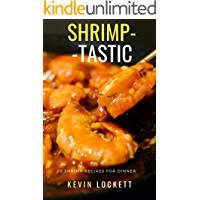 Shrimp-Tastic: 20 SHRIMP RECIPES FOR DINNER (English Edition)