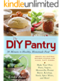 The DIY Pantry: 30 Minutes to Healthy, Homemade Food