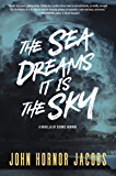 The Sea Dreams It Is the Sky: A Novella of Cosmic Horror