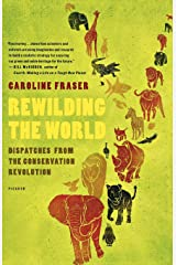 Rewilding the World: Dispatches from the Conservation Revolution Paperback