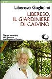 Libereso, il giardiniere di Calvino: Da un incontro di Libereso con Ippolito Pizzetti (green / giardino e paesaggio)