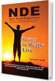 DYING TO REALLY LIVE: Separated From His Family by a Near Death Experience, a Father Faces an Agonizing Choice! (NDEs - Life After Death? Book 1)