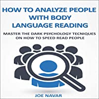 How to Analyze People with Body Language Reading: Master the Dark Psychology Techniques on How to Speed Read People