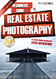 Beginners Guide to Architecture and Real Estate Photography (Beginners Guide to Photography Book 6)