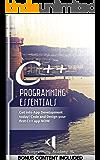C++: PROGRAMMING ESSENTIALS (Bonus Content Included): Get into App Development today! Code and Design your first C++ app NOW (C, C++, Programming, Web Development, App Development) (English Edition)