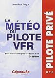 La météo du pilote VFR - Savoir analyser et interpréter son dossier de vol - 3e édition