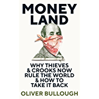 Moneyland: Why Thieves And Crooks Now Rule The World And How To Take It Back